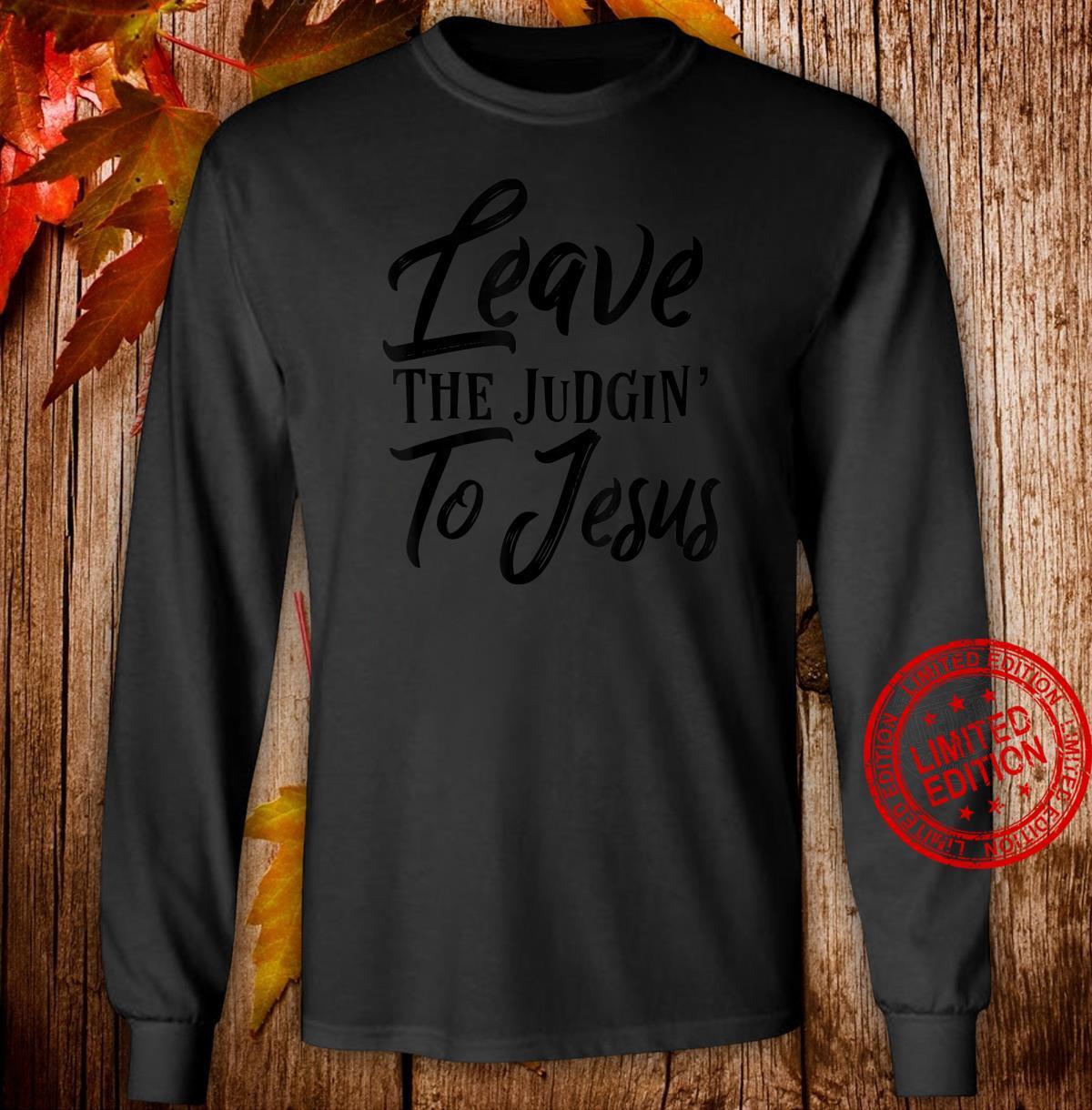 Leave The Judgin To Jesus Faith Based Christian Shirt long sleeved
