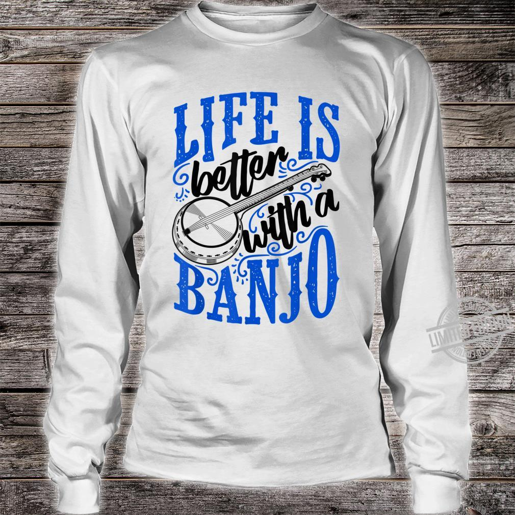 Life Is Better With A Banjo Bluegrass Fan Shirt long sleeved