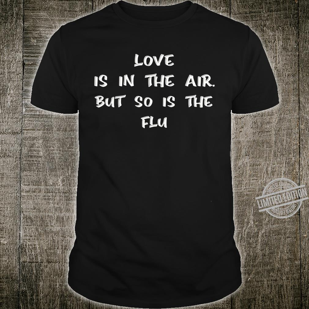 Love Is In The Air But So Is The Flu Shirt
