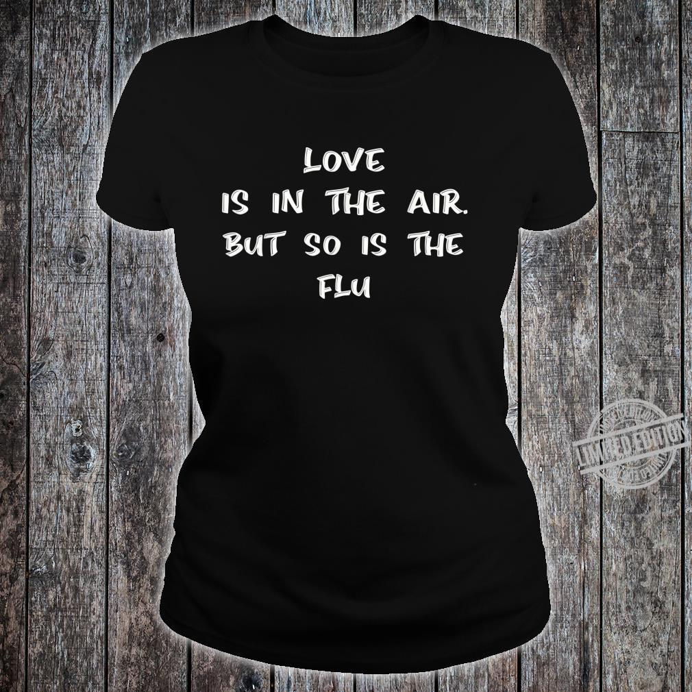 Love Is In The Air But So Is The Flu Shirt ladies tee