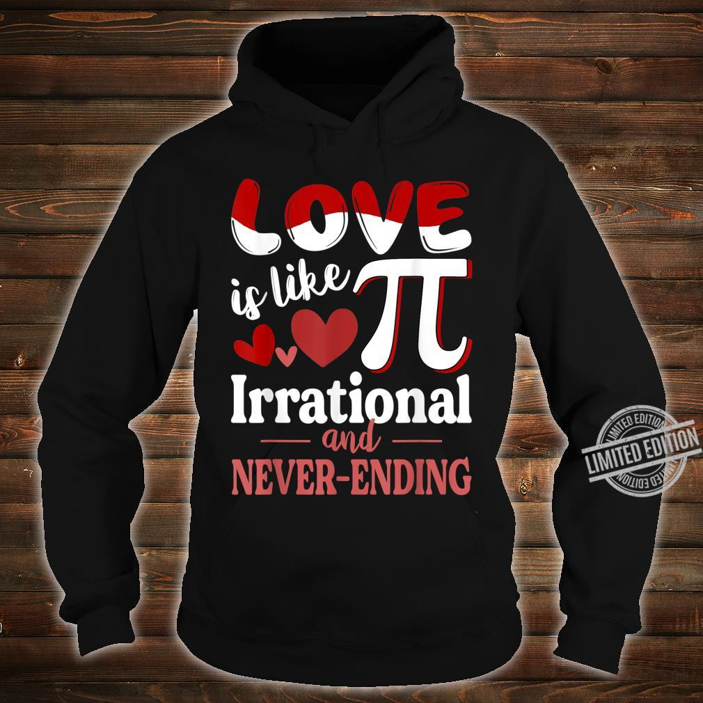 Love Is Like Pi Irrational And Never Ending Pi Day Shirt hoodie