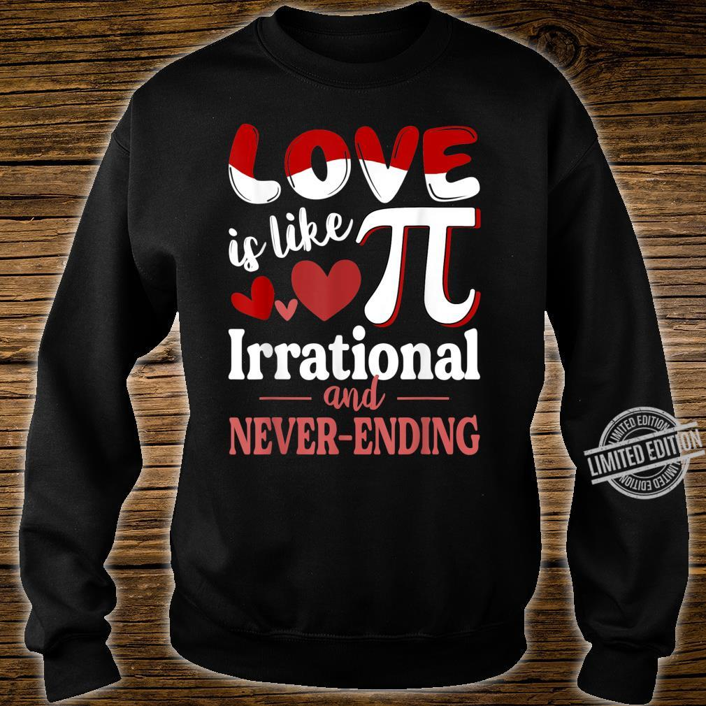 Love Is Like Pi Irrational And Never Ending Pi Day Shirt sweater
