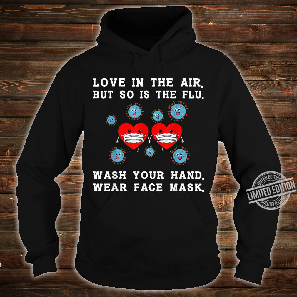 Love is in the air but so is the flu valentine Shirt hoodie