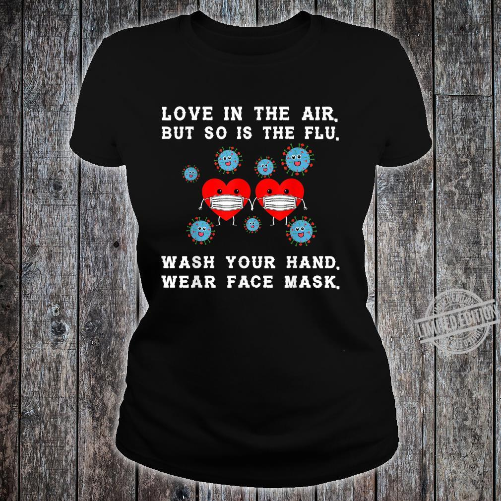 Love is in the air but so is the flu valentine Shirt ladies tee