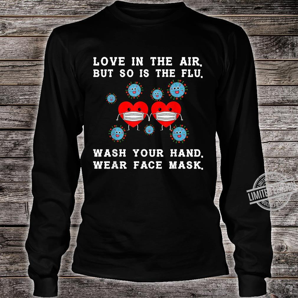 Love is in the air but so is the flu valentine Shirt long sleeved
