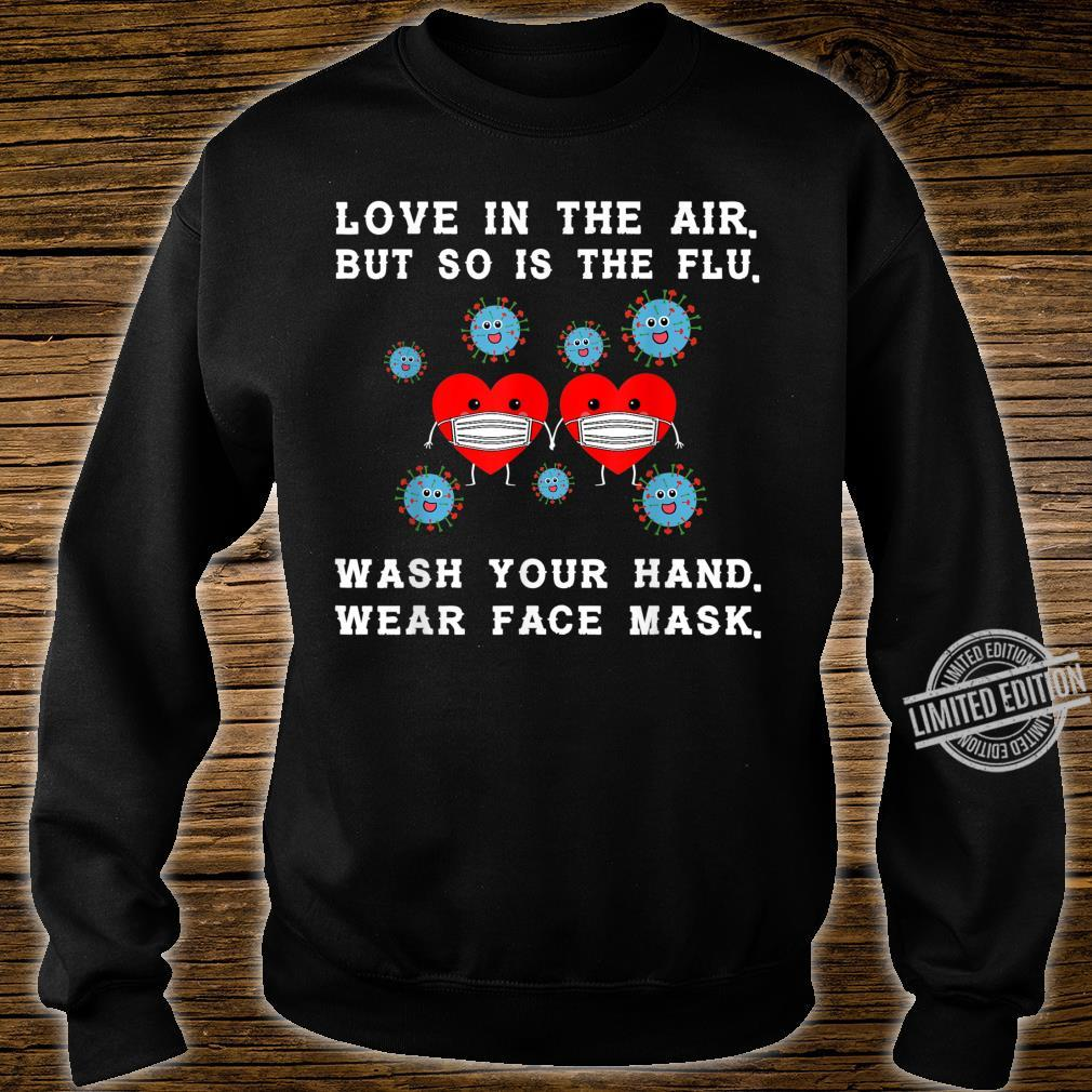 Love is in the air but so is the flu valentine Shirt sweater