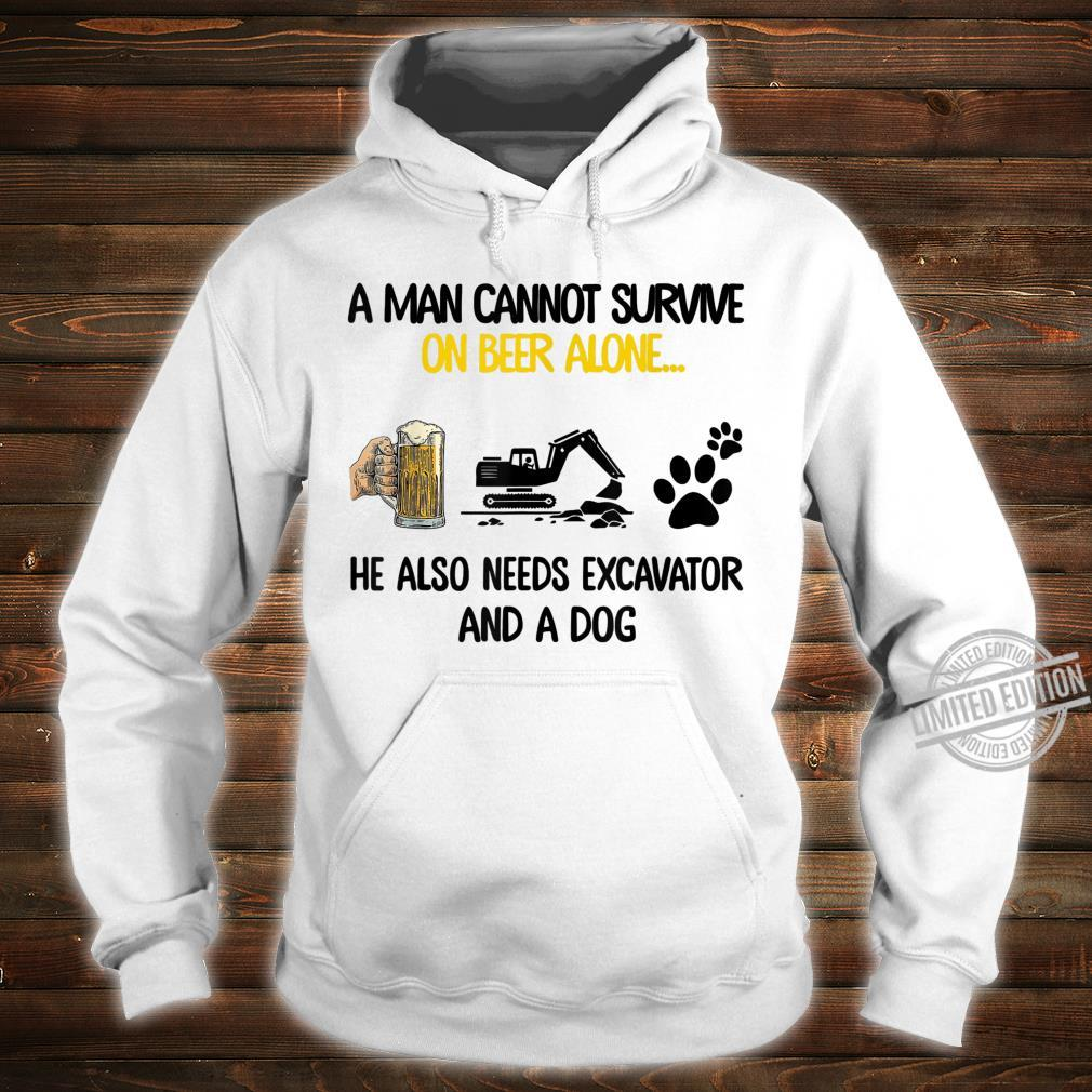 Man cannot survive on beer alone He needs excavator and dog Shirt hoodie
