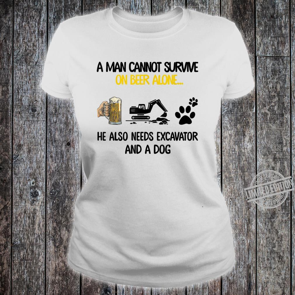 Man cannot survive on beer alone He needs excavator and dog Shirt ladies tee