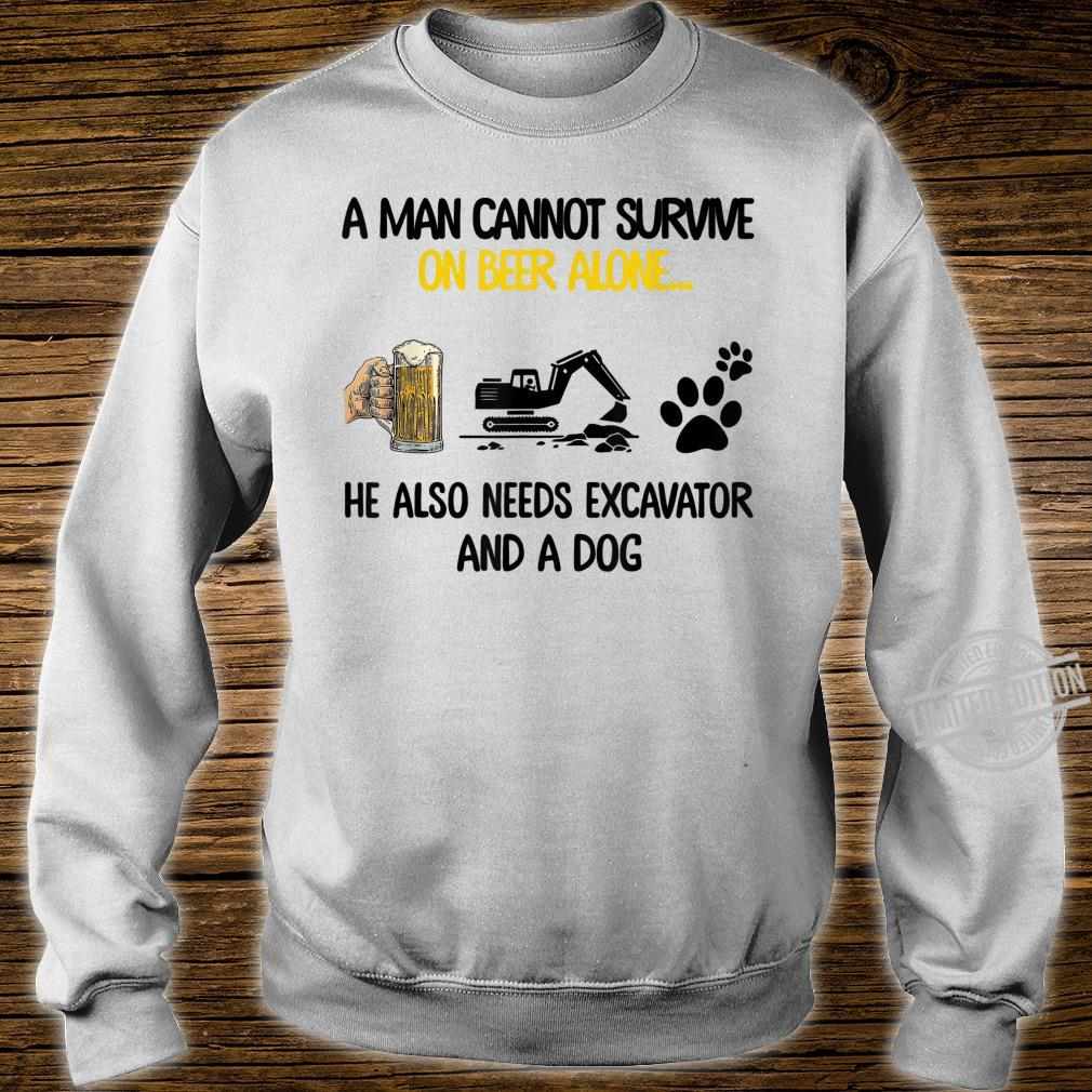 Man cannot survive on beer alone He needs excavator and dog Shirt sweater