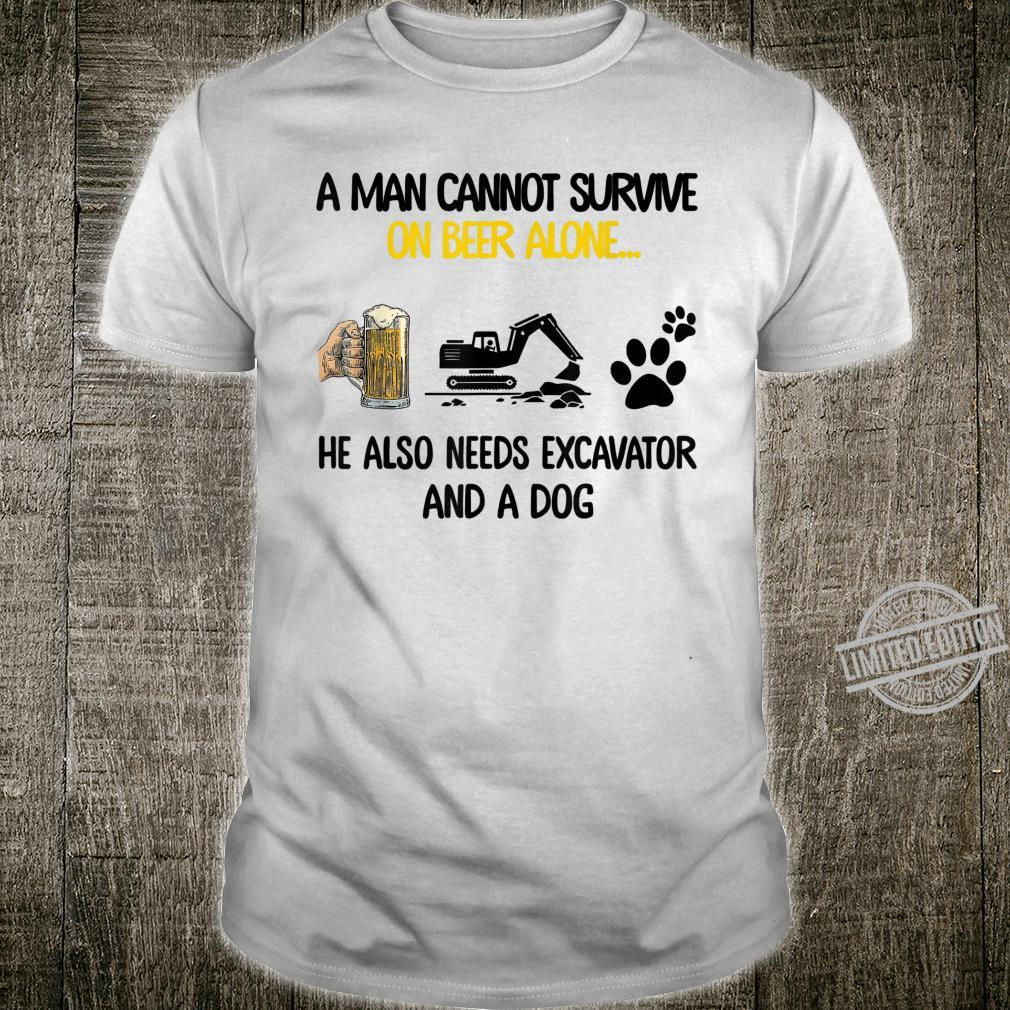 Man cannot survive on beer alone He needs excavator and dog Shirt