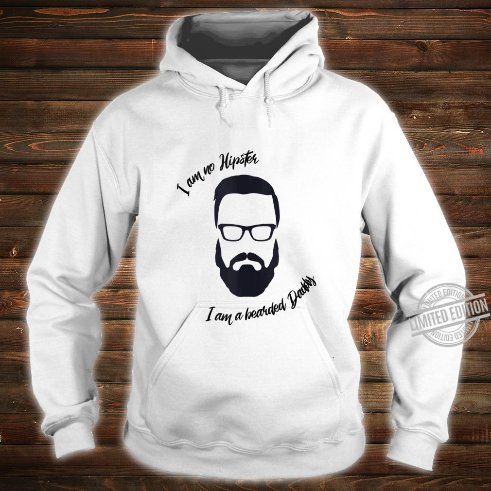 Mens I am no Hipster, I am a bearded Daddy Shirt hoodie