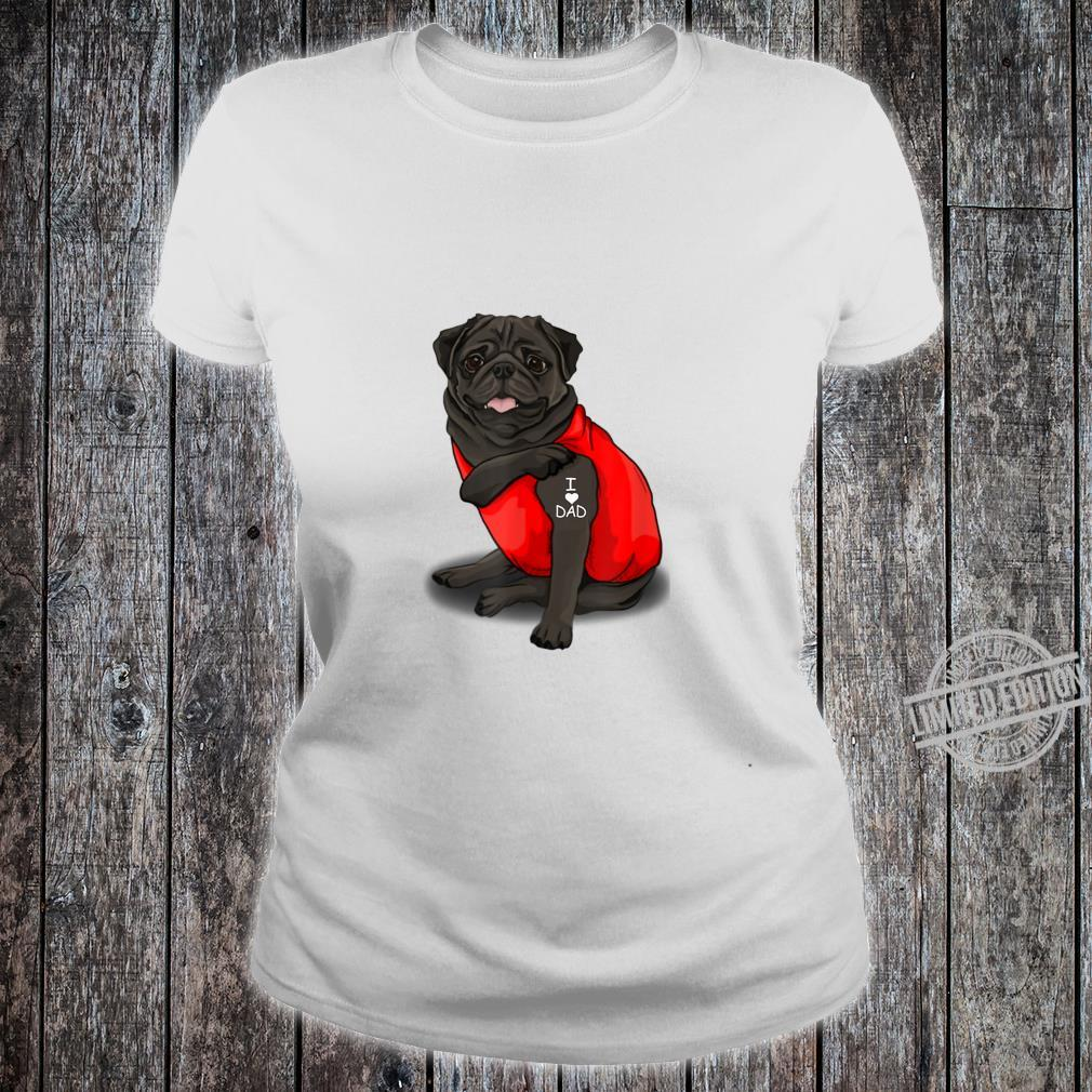 Mens Pug Dog Tattoo I Love Father's Day Shirt ladies tee