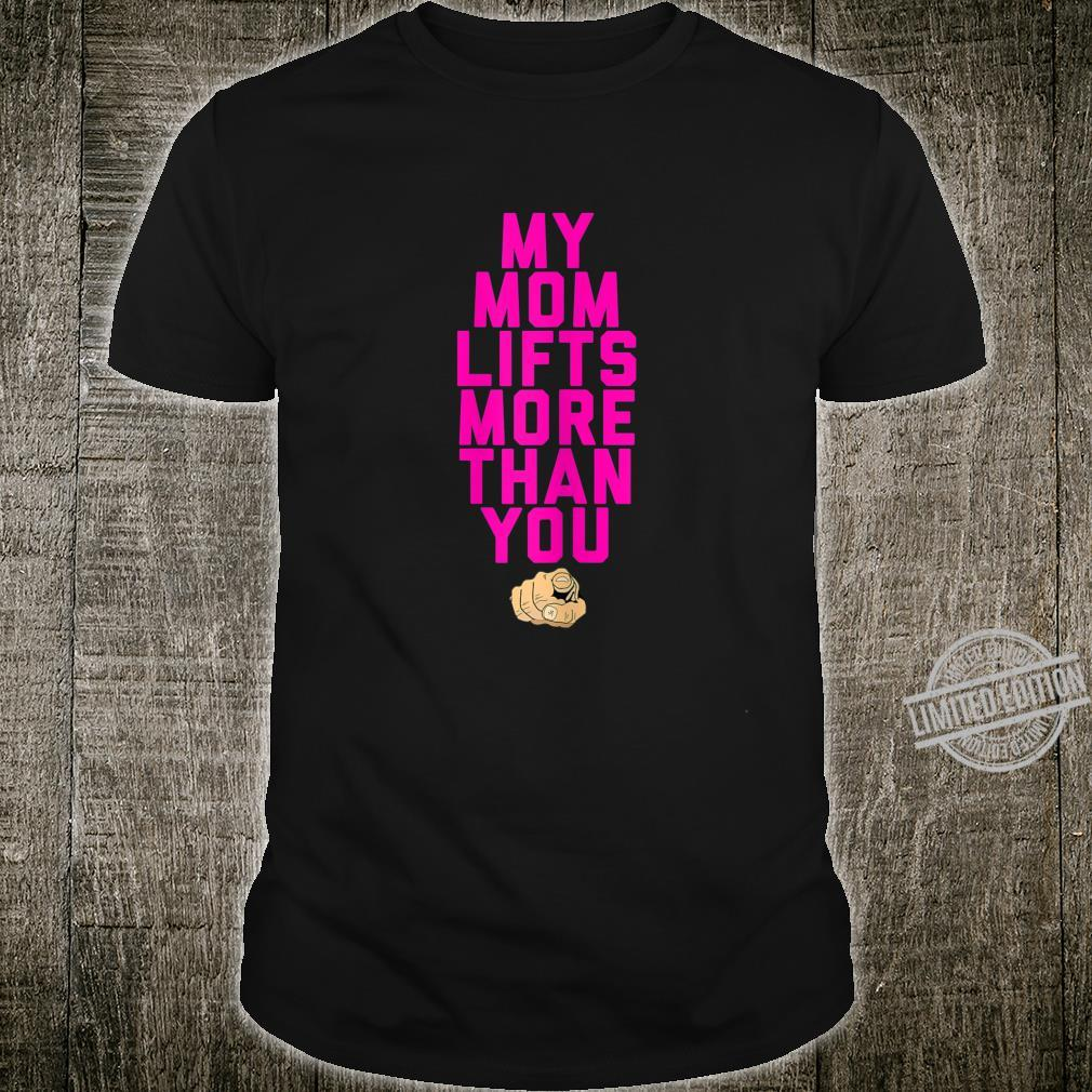 My Mom Lifts More Than You Gym Fit Humor Shirt