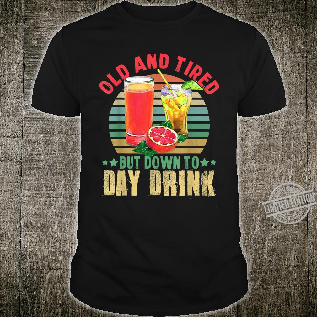 Old and Tired but Down to Day Drink Drinking Retro Shirt
