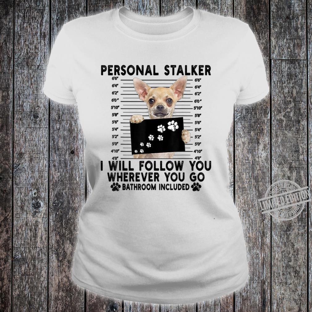 In Prink Chihuahua Personal Stalker Tee Shirt Design Long Sleeve Shirt