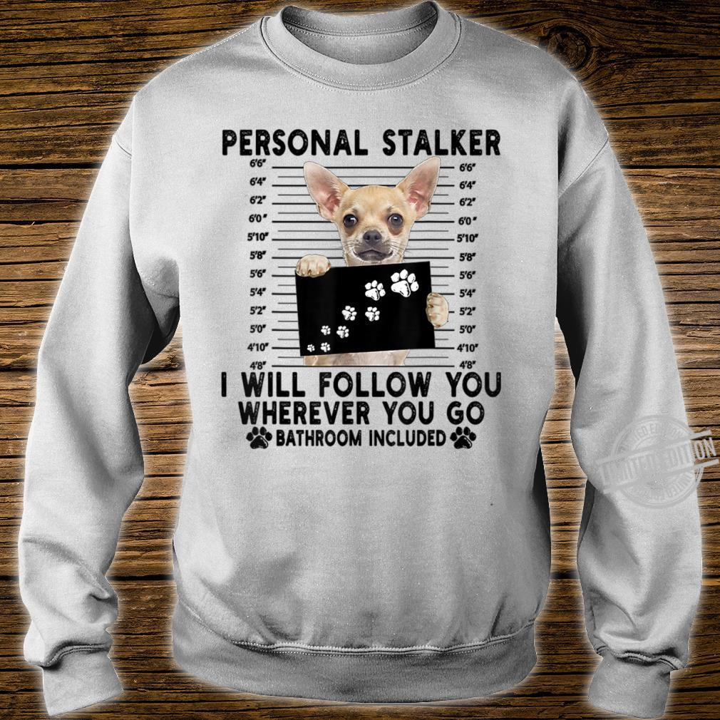 Personal Stalker I Will Follow You Chihuahua Shirt sweater
