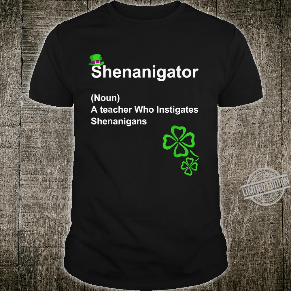 Shenanigator Definition A teacher Who Instigates Shenanigans Shirt