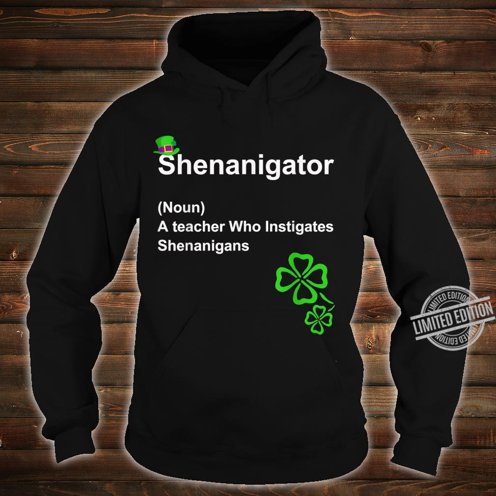 Shenanigator Definition A teacher Who Instigates Shenanigans Shirt hoodie