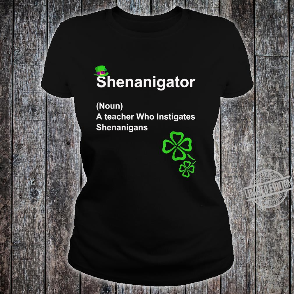 Shenanigator Definition A teacher Who Instigates Shenanigans Shirt ladies tee