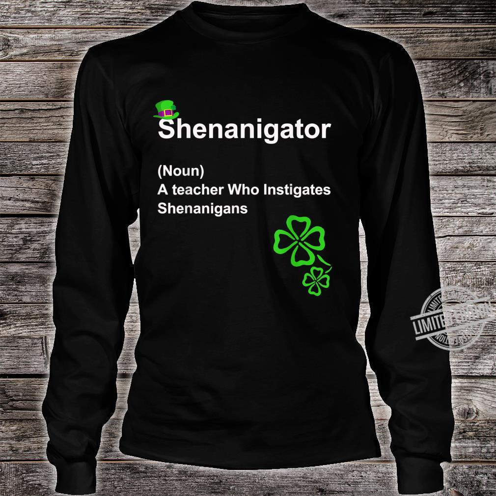 Shenanigator Definition A teacher Who Instigates Shenanigans Shirt long sleeved