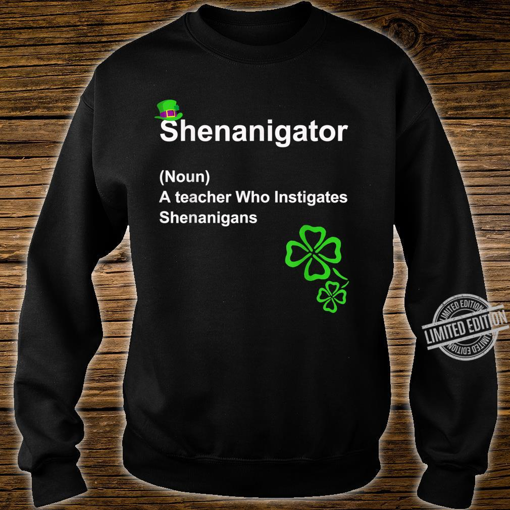 Shenanigator Definition A teacher Who Instigates Shenanigans Shirt sweater