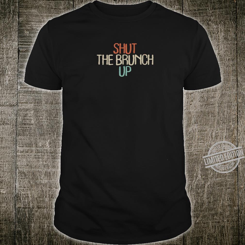 Shut The Brunch Up Saying Cute Girls Quote Cool Shirt