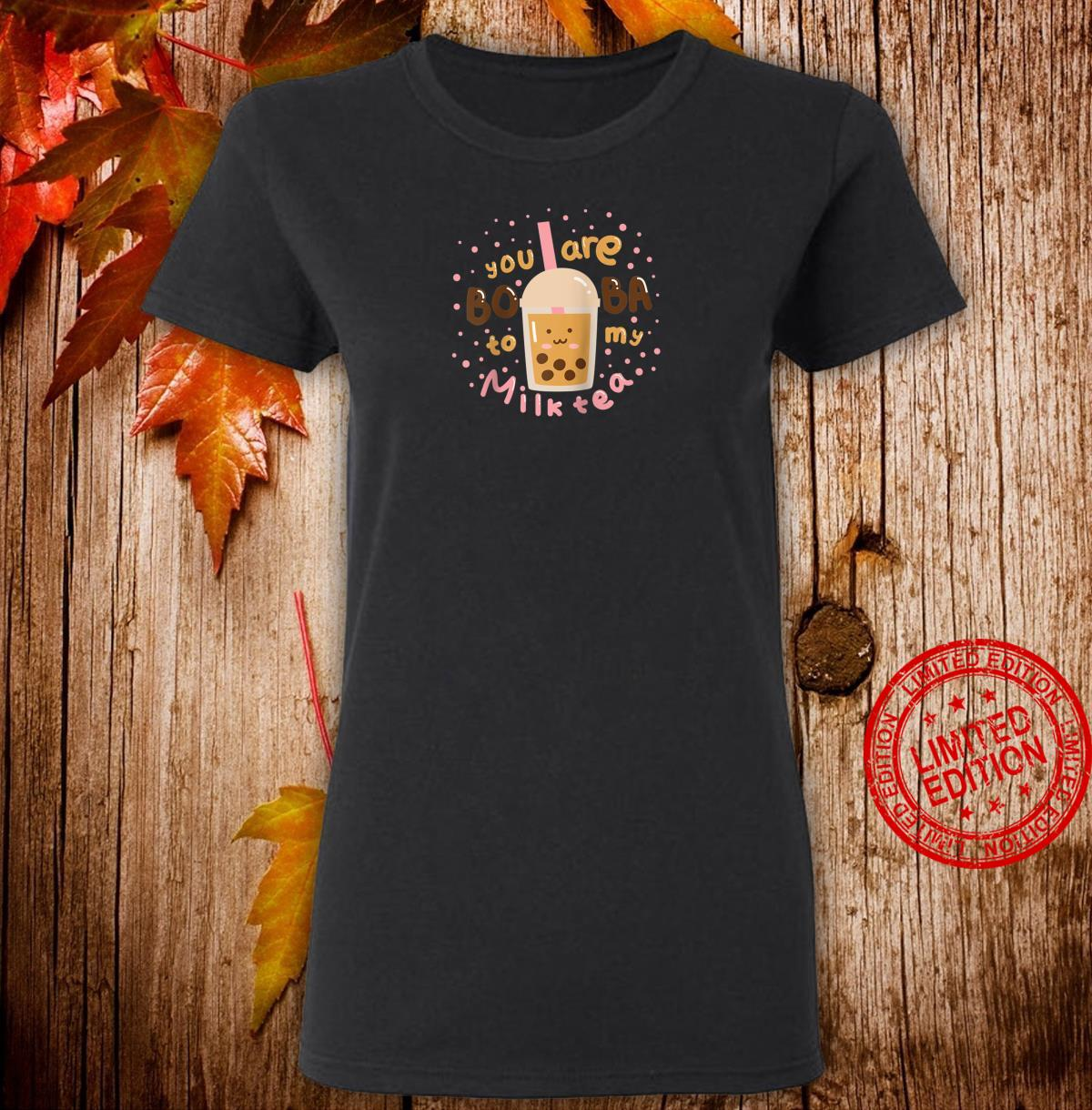 Stylish You Are My Boba to my Milk Tea Shirt ladies tee