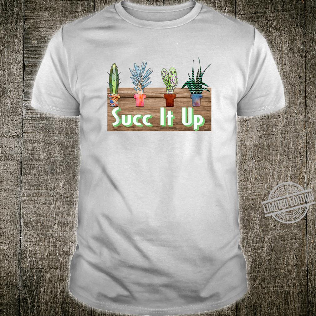 Succ It Up Succulent Garden Shirt