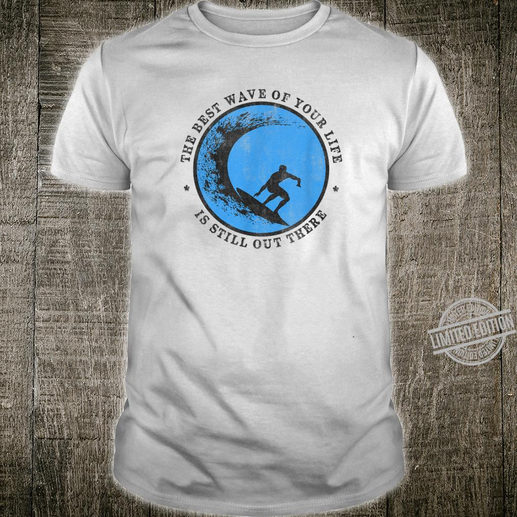 Surfing THE BEST WAVE OF YOUR LIFE Distressed Style Shirt
