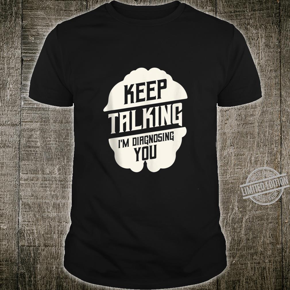 Therapist Keep Talking I'm Diagnosing You Psychology Shirt