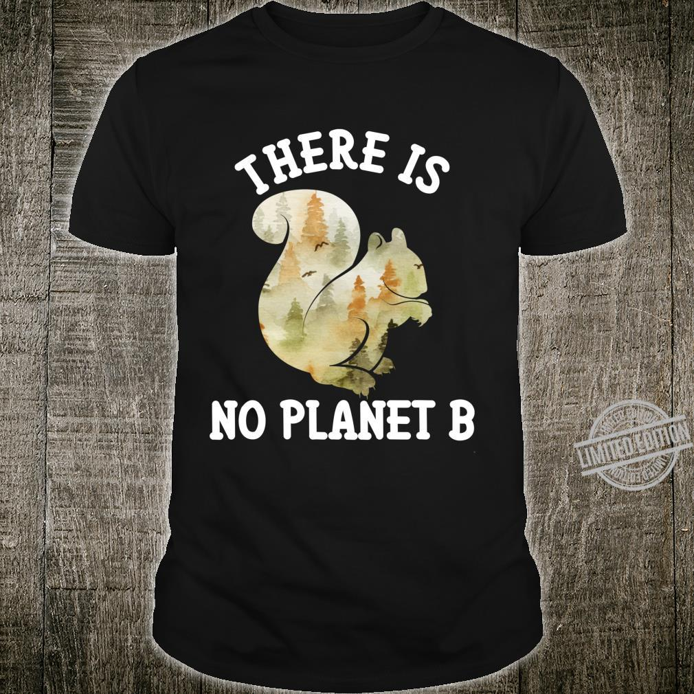 There Is No Planet B Shirt Squirrel Forest Animal Earth Day Shirt