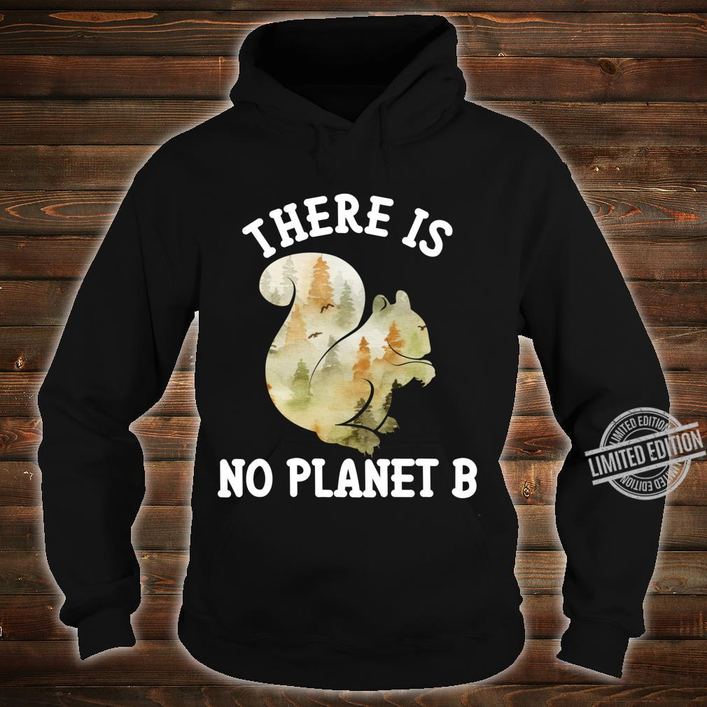 There Is No Planet B Shirt Squirrel Forest Animal Earth Day Shirt hoodie
