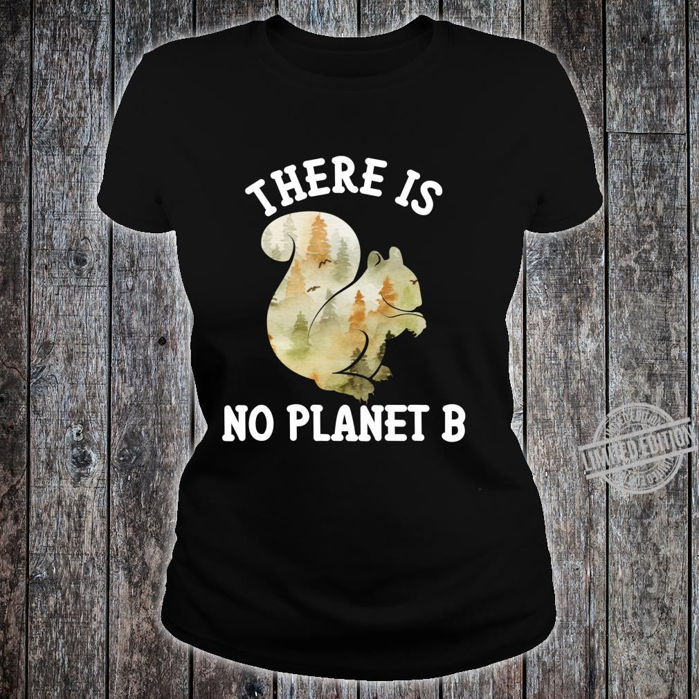 There Is No Planet B Shirt Squirrel Forest Animal Earth Day Shirt ladies tee
