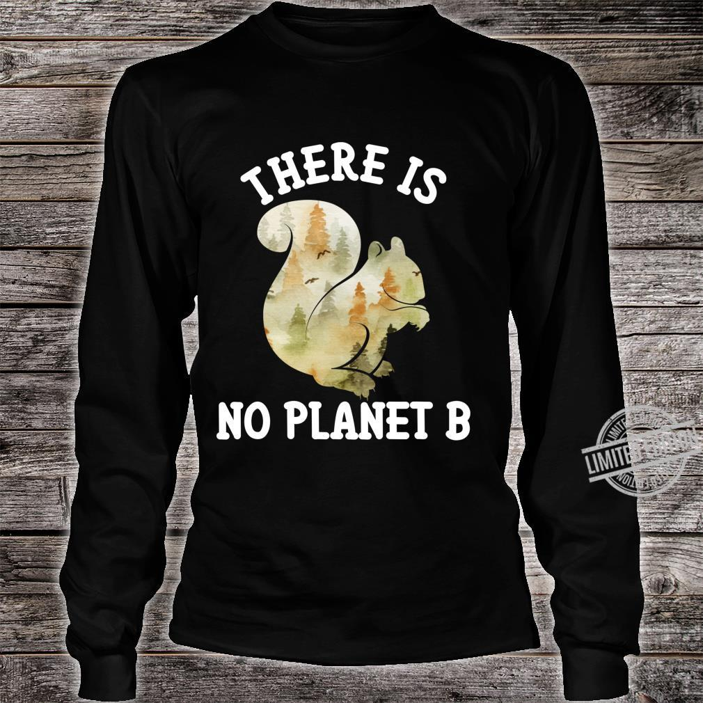There Is No Planet B Shirt Squirrel Forest Animal Earth Day Shirt long sleeved