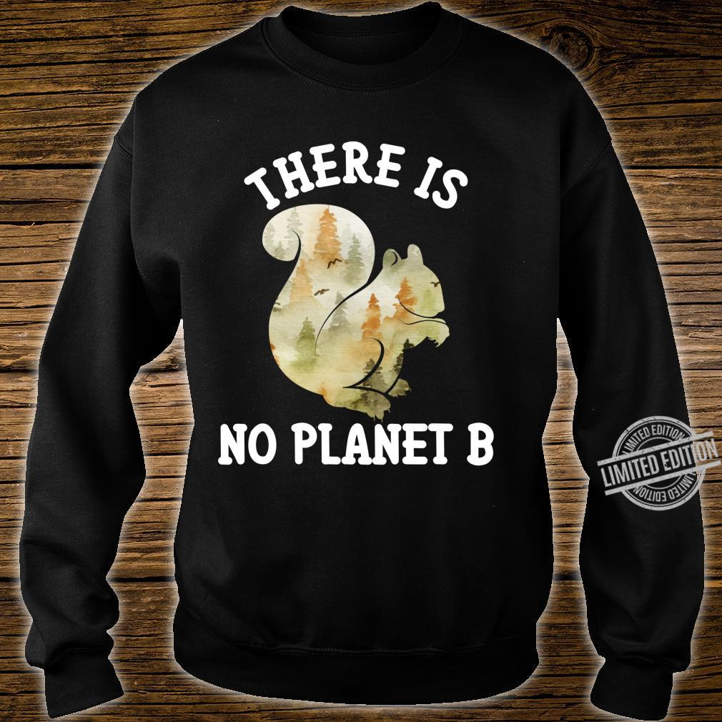 There Is No Planet B Shirt Squirrel Forest Animal Earth Day Shirt sweater