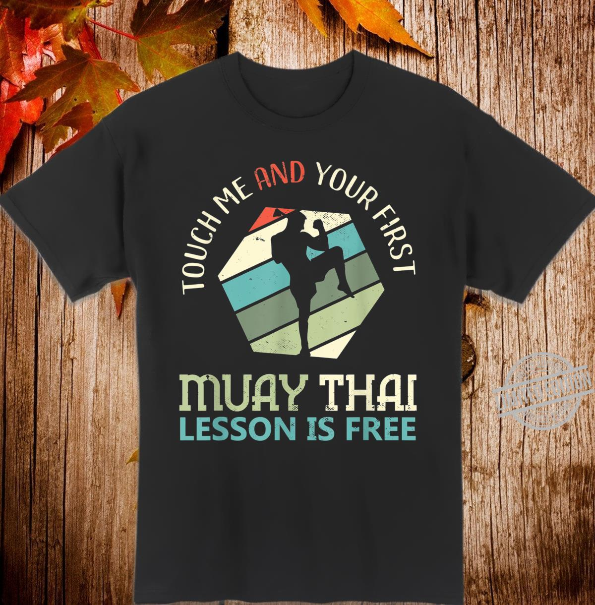Touch Me And Your First Lesson Is Free MMA Muay Thai Shirt