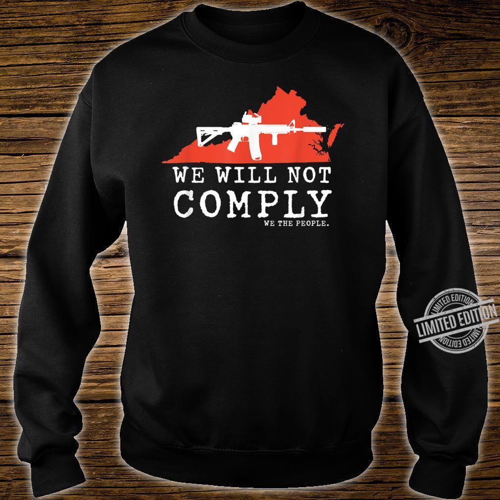 WE WILL NOT COMPLY WE THE PEOPLE VIRGINIA PRO 2A AR15, Shirt sweater