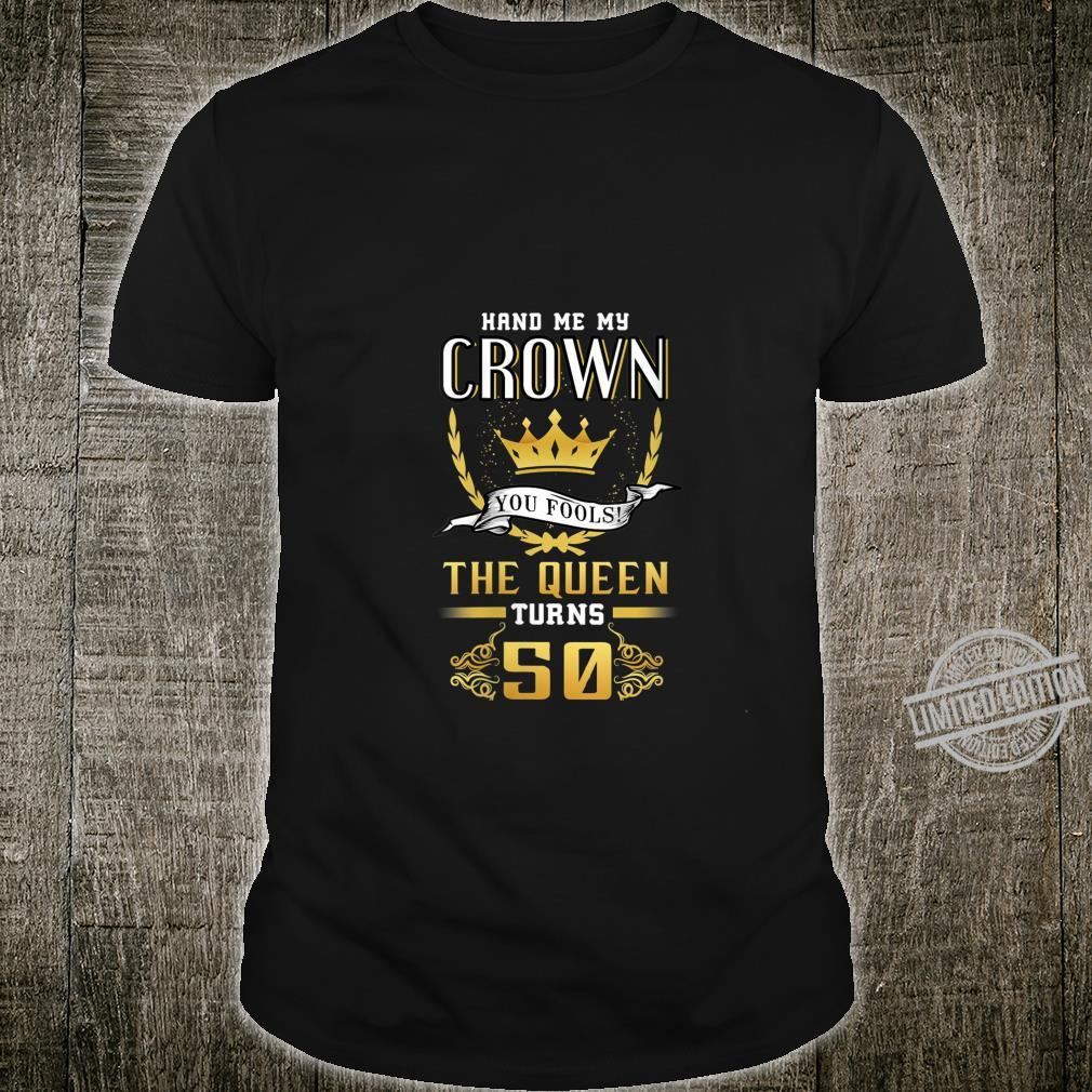 Womens 50th Birthday Hand Me My Crown The Queen Turns 50 Shirt