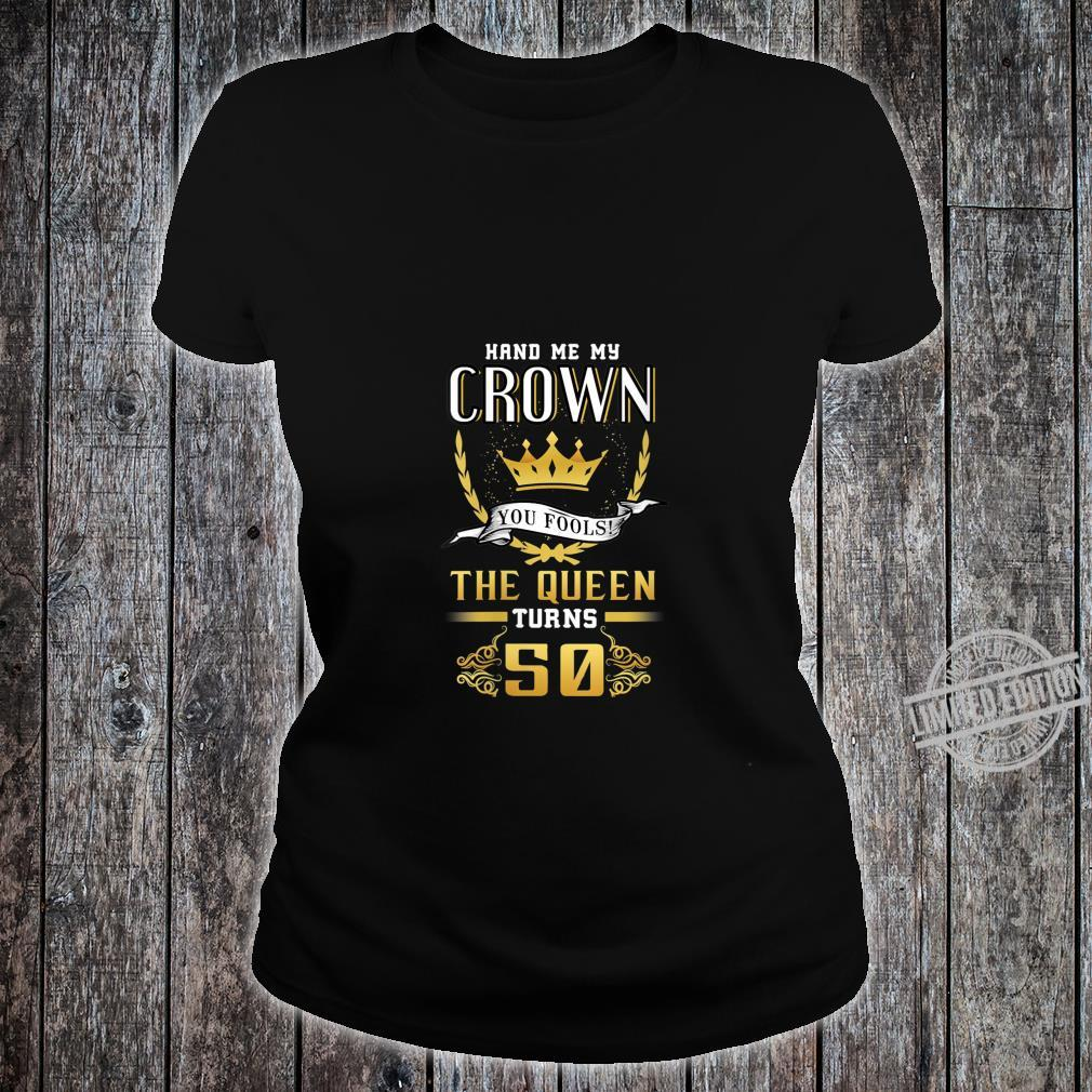 Womens 50th Birthday Hand Me My Crown The Queen Turns 50 Shirt ladies tee